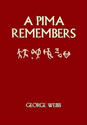A Pima Remembers By Webb, George
